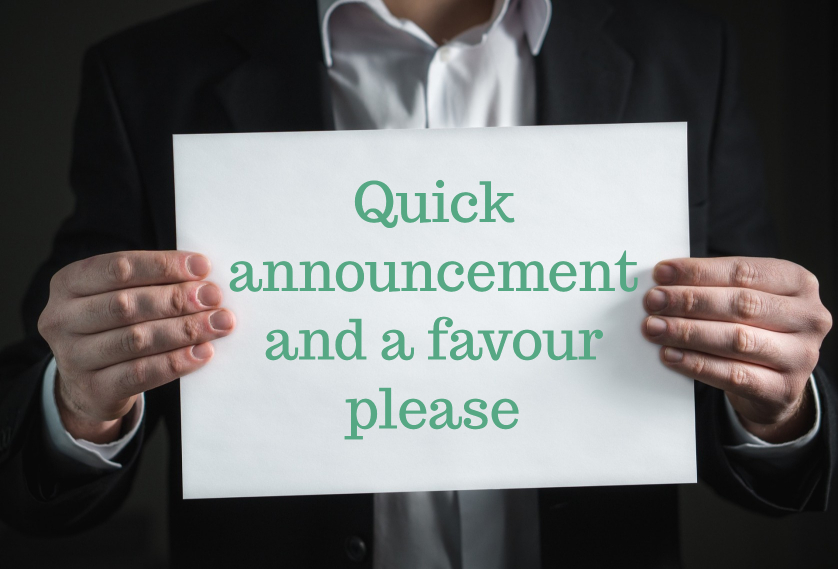 Quick announcement and a favour please