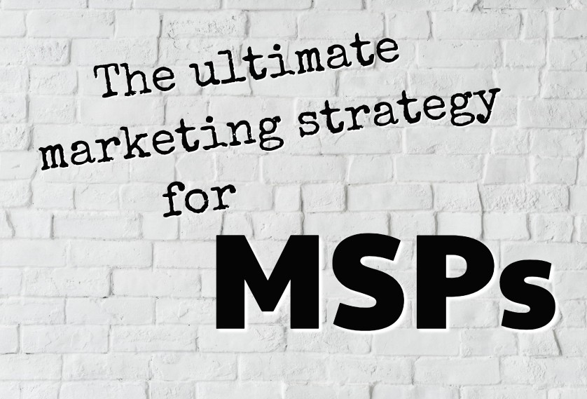 The ultimate marketing strategy for MSPs