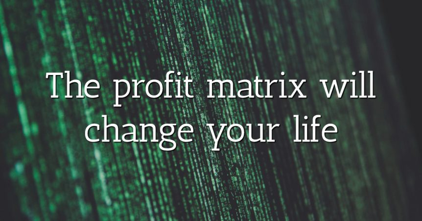 The profit matrix will change your life