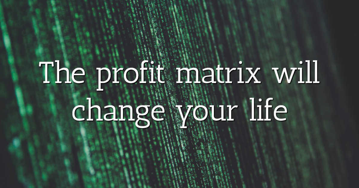 The profit matrix will change your life