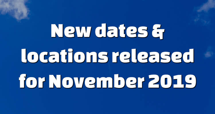 New dates & locations released for November 2019