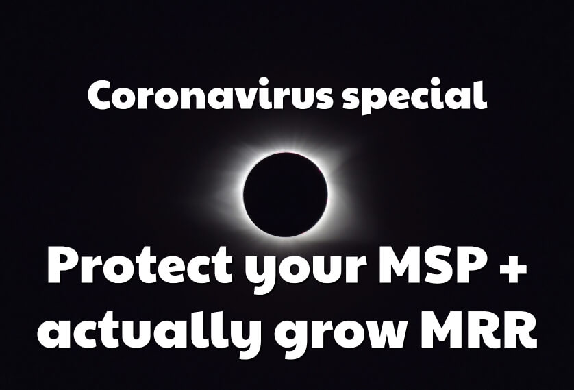 Coronavirus special - protect your MSP + actually grow MMR