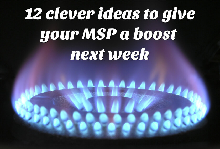 12 clever ideas to give your MSP a boost next week