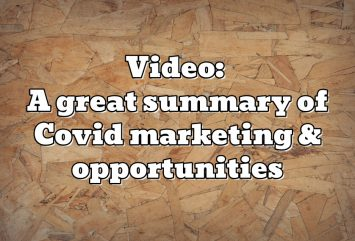 Video: A great summary of Covid marketing & opportunities