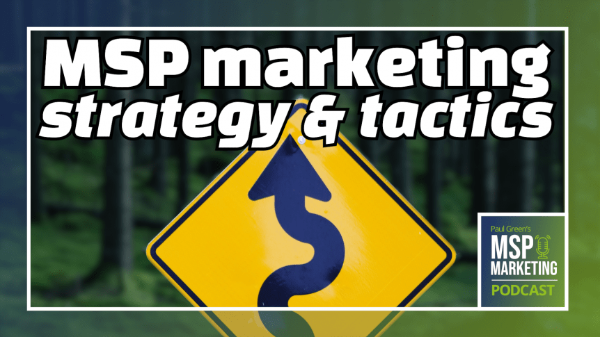 Episode 52: The difference between MSP marketing strategy & tactics