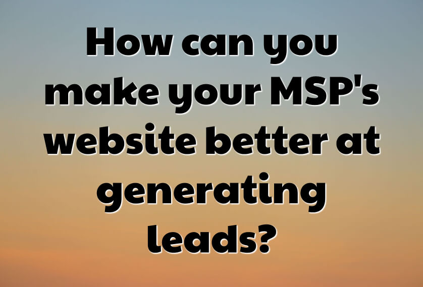 How can you make your MSP's website better at generating leads?
