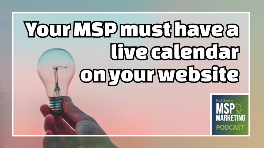 Episode 53: Your MSP must have a live calendar on your website