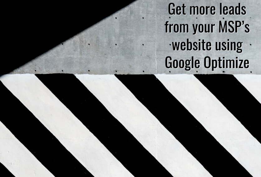 Get more leads from your MSP's website using Google Optimize
