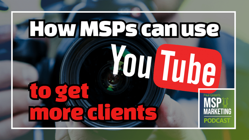 Episode 58: How MSPs can use YouTube to get clients