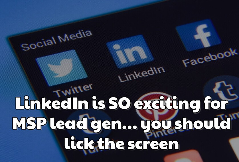 Webinar replay: LinkedIn is SO exciting for MSP lead gen… you should lick the screen