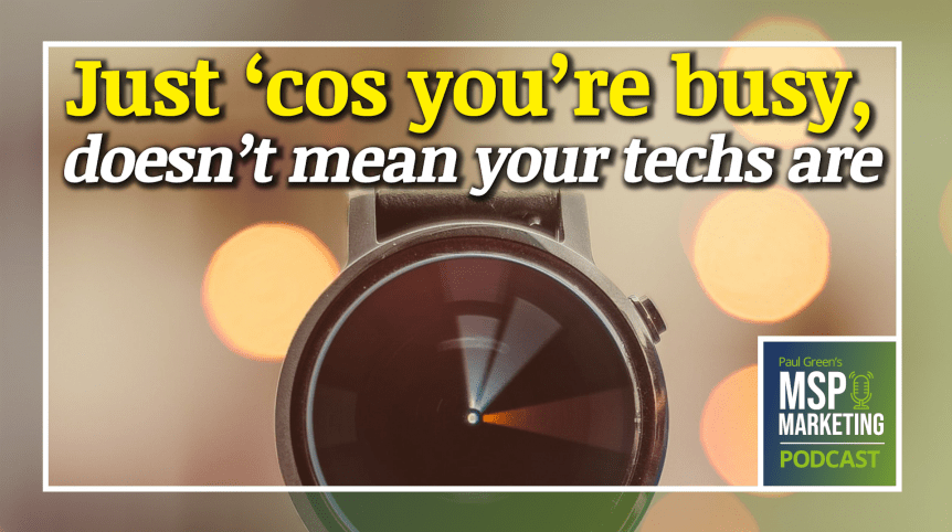 Episode 64: Just 'cos you're busy, doesn't mean your techs are