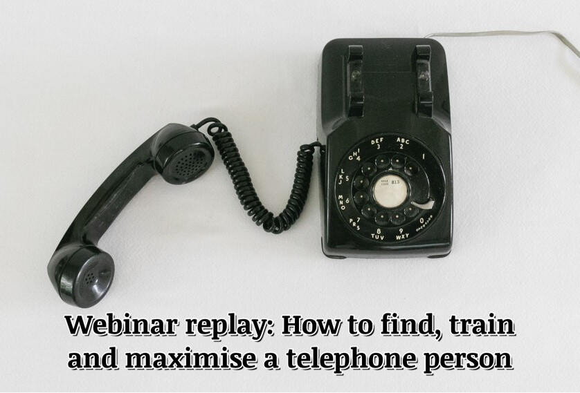 Webinar replay: How to find, train and maximise a telephone person